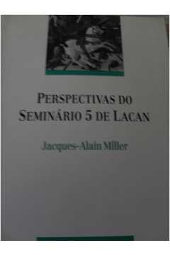 Perspectivas do Seminário 5 de Lacan - as Formações do Consciente