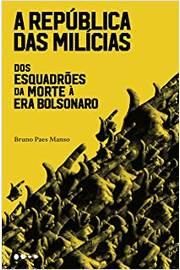 A República das Milícias : dos Esquadrões da Morte À era Bolsonaro