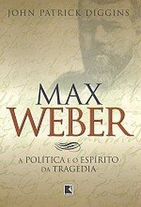 Resultado de imagem para Max Weber:a política e o espírito da tragédia/John Patrick Diggins ; tradução de Liszt Vieira e Marcus Lessa.-