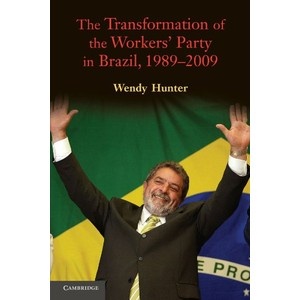 The Transformation of the Workers Party in Brazil 1989-2009
