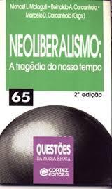 Neoliberalismo: a Tragédia do Nosso Tempo