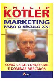 Marketing para o Século XXI - Como Criar Conquistar e Dominar Mercados
