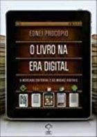 O Livro na era Digital. o Mercado Editorial e as Mídias Digitais