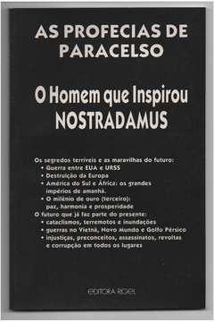 As Profecias de Paracelso - o Homem Que Inspirou Nostradamus