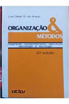 Organização & Métodos - Integrando Comportamento, Estrutura, Estratégi
