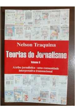 Teorias do Jornalismo Volume II - a Tribo Jornalística...