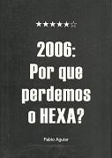 2006: por Que Perdemos o Hexa?