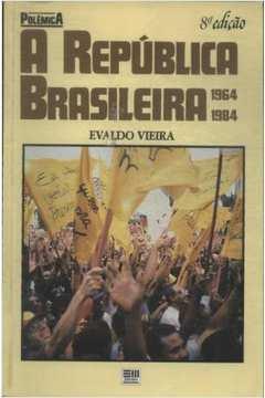 A Republica Brasileira 1964 - 1984