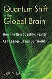 Quantum Shift in the Global Brain: How the New Scientific Reality