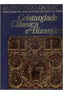 O Mundo da Arte Cristandade Clássica e Bizantina