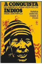 A Conquista da América Latina Vista Pelos índios - Relatos, Astecas...