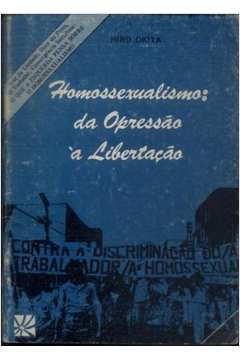 Homossexualismo da Opressão à Libertação