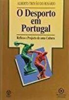 O Desporto Em Portugal: Reflexo e Projecto de uma Cultura de Alberto Manuel Trovão do Rosário pela Instituto Piaget (1996)