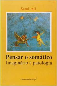 Pensar o Somático - Imaginário e Patologia