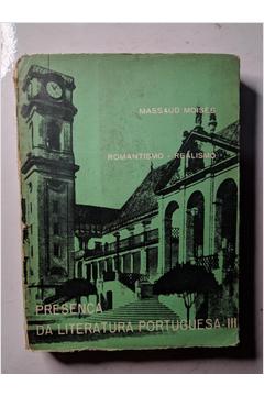 Presença da Literatura Portuguesa III - Romantismo - Realismo
