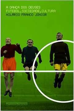 A Dança dos Deuses Futebol Sociedade e Cultura