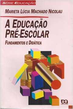 A Educação Pré-escolar - Fundamentos e Didática