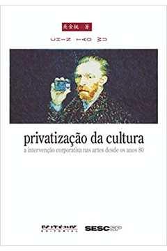 Privatização da Cultura: a Intervenção Corporativa Nas Artes Desde Os