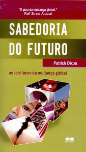 Sabedoria do Futuro - as Seis Faces da Mudança Global