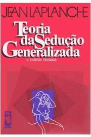 Teoria da Sedução Generalizada e Outros Ensaios *