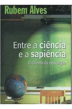 Entre a Ciência e a Sapiência - o Dilema da Educação