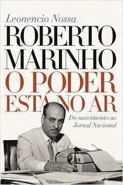 Roberto Marinho - o Poder Está no Ar
