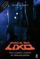 Boca do Lixo: Sexo, Suspense e Tragedia no Submundo Paulista