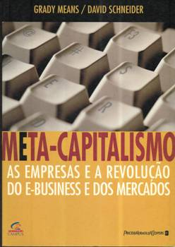 Meta-capitalismo - as Empresas e a Revolução do E-business