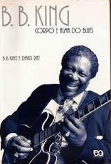 B. B. King - Corpo e Alma do Blues - Autobiografia de B. B. King