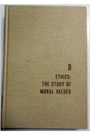 Ethics, the Study of Moral Values