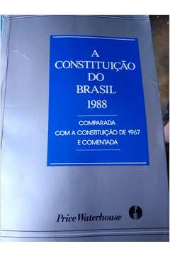 A Constituição do Brasil 1988 Comparada Com a Const de 1967 e Coment de Price Waterhouse pela Price Waterhouse (1989)