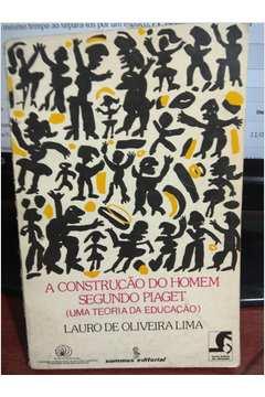 d9c20fe76e9 Livro  A Construcao do Homem Segundo Piaget - Lauro de Oliveira Lima ...