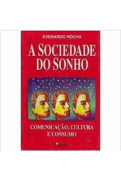 A Sociedade do Sonho - Comunicação Cultura e Consumo