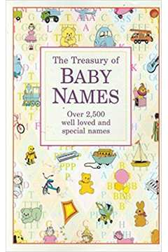 Treasury of Baby Names : Over 2, 500 Well Loved and Especial Names