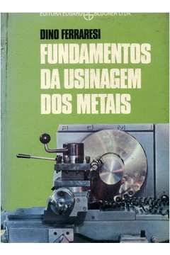 Fundamentos da Usinagem dos Metais Volume 1