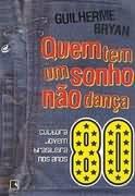 Quem Tem um Sonho Não Dança: Cultura Jovem Brasileira nos Anos 80