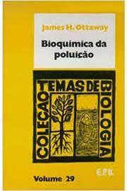 Bioquimica da Poluicao - Col. Temas de Biologia Vol. 29