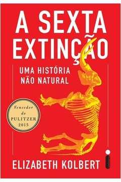 A Sexta Extincao - uma Historia Nao Natural