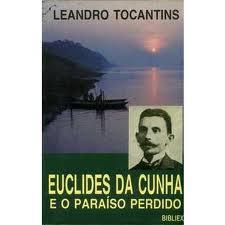 Euclides da Cunha e o Paraíso Perdido
