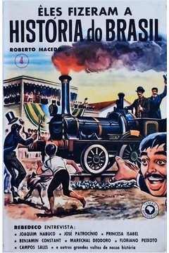 Êles Fizeram a História do Brasil Vol 4
