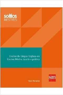 Ensino de Língua Inglesa no Ensino Médio : Teoria e Prática de Vera Menezes pela Sm (2012)
