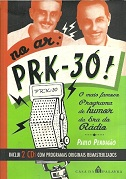No Ar: Prk-30!: o Mais Famoso Programa de Humor da era do Rádio