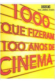 1000 Que Fizeram 100 Anos de Cinema