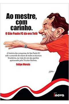 Ao Mestre, Com Carinho: o São Paulo Fc da era Telê