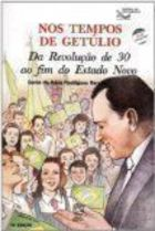 Nos Tempos de Getúlio da Revolução de 30 ao Fim do Estado Novo