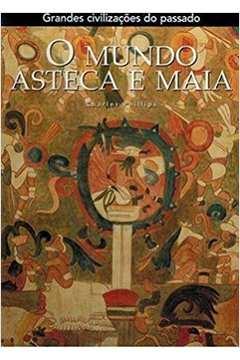 O Mundo Asteca e Maia