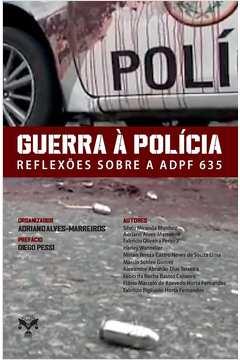 Livro: Guerra à Polícia - Reflexões Sobre a Adpf 635 - Adriano  Alves-marreiros | Estante Virtual