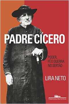 Padre Cícero Poder, Fé e Guerra no Sertão