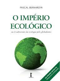 O Império Ecológico Ou a Subversão da Ecologia pelo Globalismo