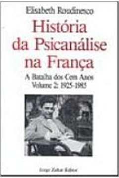 História da Psicanálise na França: a Batalha dos Cem Anos, Vol. 2
